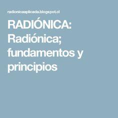 RADIÓNICA: Radiónica; fundamentos y principios