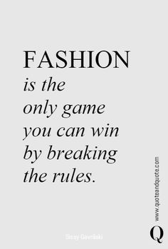 FASHION   is the  only game you can win  by breaking  the rules.