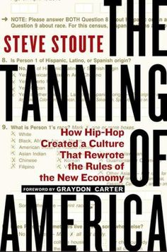 The Tanning of America: How Hip-Hop Created a Culture That Rewrote the Rules of the New Economy by Steve Stoute.