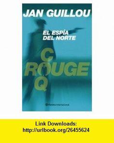 El Espia Del Norte/the North Spy (Spanish Edition) (9788408053194) Jan Guillou , ISBN-10: 8408053191  , ISBN-13: 978-8408053194 ,  , tutorials , pdf , ebook , torrent , downloads , rapidshare , filesonic , hotfile , megaupload , fileserve