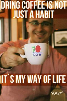 Je to viac ako len zvyk - DXN Dring coffee is not just a habit It´s my way of life