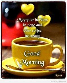 May your burdens be none and your coffee be strong coffee morning good morning morning quote good morning greeting good morning quote Good Morning Coffee, Good Morning Sunshine, Good Morning Picture, Good Morning Messages, Good Morning Greetings, Good Morning Good Night, Morning Pictures, Good Morning Wishes, Good Morning Images