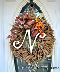 Burlap Fall Wreath for under $5 LIKE THE WAY THE MATERIAL IS FOLDED AND THE THIN LETTER INSTEAD OF CHUNKY