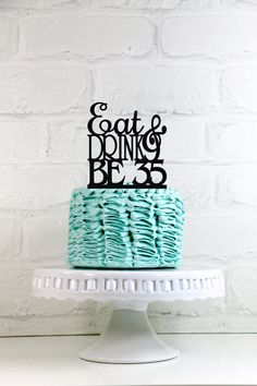 Eat Drink and Be 35  35th Birthday Cake Topper or by WyaleDesigns