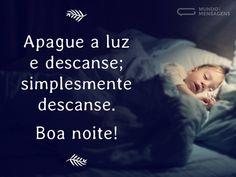 Apague a luz e descanse; simplesmente descanse. Boa noite! (...) https://www.mundodasmensagens.com/mensagem/descanse-e-boa-noite.html