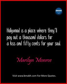 Inspirational Marilyn Monroe Quotes images from  www.bmabh.com- Hollywood is a place where they'll pay out a thousand dollars for a kiss and fifty cents for your soul