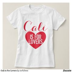 Cali is For Lovers Tee Shirt
