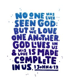 No one has ever seen God; but if we love one another, God lives in us and his love is made complete in us. - 1 John 4:12 | Handmade font typography bible scripture poster. Christian Scripture wall art.