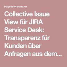 Collective Issue View für JIRA Service Desk: Transparenz für Kunden über Anfragen aus dem eigenen Unternehmen   Nachrichten, Tipps & Anleitungen für Agile, Entwicklung, Atlassian Software (JIRA, Confluence, Stash, ...) und //SEIBERT/MEDIA