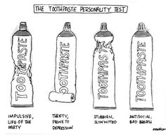 The toothpaste personality test. I especially like # 4. LOL