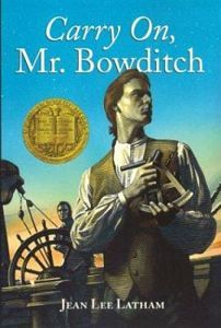 Carry On, Mr. Bowditch by Jean Lee Latham|1956 Newberry Medal|A fictionalized biography of the mathematician and astronomer who realized his childhood desire to become a ship's captain and authored The American Practical Navigator.