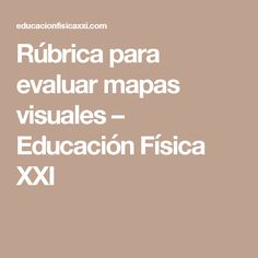 Rúbrica para evaluar mapas visuales – Educación Física XXI