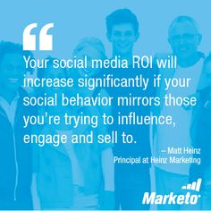 """Your #socialmedia ROI will increase significantly if your social behavior mirrors those you're trying to influence, engage and sell to."" - Matt Heinz, Principal at Heinz Marketing"