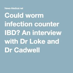 Could worm infection counter IBD? An interview with Dr Loke and Dr Cadwell