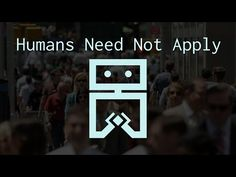 ▶ Humans Need Not Apply. A scary future that I hope is just the theory of a youtuber. A world where you can't find a job because only robots do the work would suck. unless like government aid saves us,  but probably not.