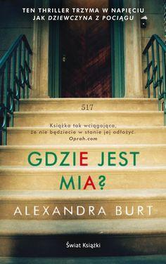 Gdzie jest Mia? - Alexandra Burt - swiatksiazki.pl World Of Books, Oprah, Book Art, Books To Read, My Favorite Things, Reading, Words, Bathroom, Author