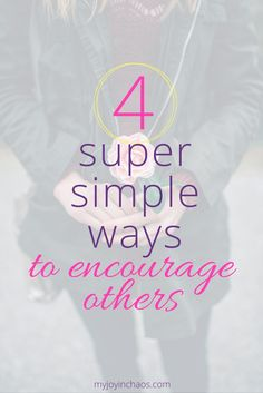 4 super simple ways to encourage others | Spread Joy | Spread Love | Encouragement | Spread Christ's Love | #encouragementdare