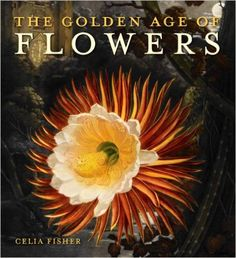 The Golden Age of Flowers: Celia Fisher: 9780712358958: AmazonSmile: Books