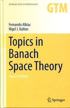 Topics in Banach space theory / Fernando Albiac and Nigel J. Kalton.-- 2nd ed.-- New York : Springer, 2016. XX, 508 p. ; 24 cm.-- (Graduate texts in mathematics ; 233) Ver localización en la Biblioteca de la ULL: http://absysnetweb.bbtk.ull.es/cgi-bin/abnetopac01?TITN=557821