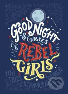 Martinus.sk > Knihy: Good Night Stories for Rebel Girls (Elena Favilli, Francesca Cavallo)