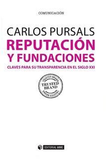 Reputación y fundaciones : claves para su transparencia en el siglo XXI / Carlos Pursals.. -- Barcelona : UOC, 2015.