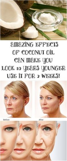 AMAZING EFFECTS OF COCONUT OIL CAN MAKE YOU LOOK 10 YEARS YOUNGER USE IT FOR 2 WEEKS!