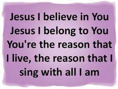 α JESUS NUESTRO SALVADOR Ω: Jesus I believe in you, you' re the reason that i ...