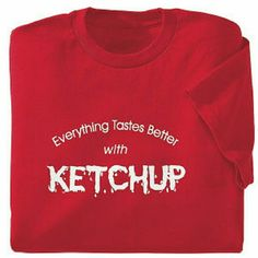 Everything's Better With Ketchup T Shirt Brand new, still in the original packaging! Preshrunk cotton. Gildan Tops Tees - Short Sleeve