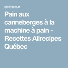 Pain aux canneberges à la machine à pain - Recettes Allrecipes Québec