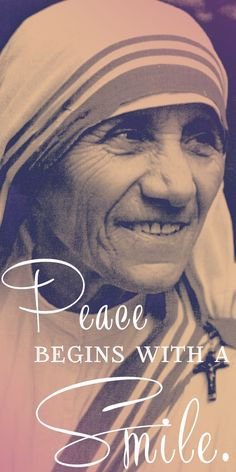 """""""Peace begins with a smile."""" - Mother Teresa"""