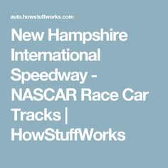 New Hampshire International Speedway - NASCAR Race Car Tracks | HowStuffWorks