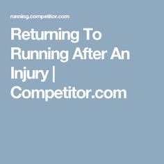 Returning To Running After An Injury   Competitor.com