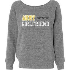 Kelly- if ben ever asks you if he can get me something while he is gone an army girlfriend shirt or sweatshirt i wouldn't oppose. but im not expecting anything from him cause he is busy being a soldier for our country and my heart :) But i like this one the best :) army girlfriend clothing - Google Search
