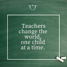 Repin if you agree!  Teachers change the world, one child at a time…