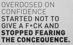 be yourself and own up to what you do. confidence - it's who you are
