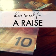 how to ask for a raise - great tips in the comments