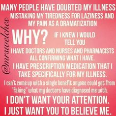 Except I've had plenty of doctors not believe me either and actually say to my face they dont believe fibromyalgia is real.