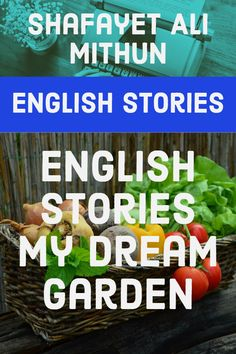 English Stories - My Dream Garden. The peace in my garden and the best memories of my childhood are attached to my dream garden, by Shafayet Ali.