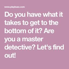 Do you have what it takes to get to the bottom of it? Are you a master detective? Let's find out!