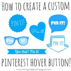 Emily's Guide to Creating A Custom Pinterest Hover Button! {from Emily and Dot}