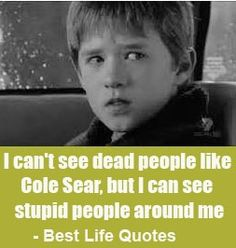 """""""I can't see dead people like Cole Sear, but I can see stupid people around me"""" is an original quote by Quotesan of Great Thoughts And Gentle Reminders."""