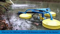 There are various types of oil skimmers available in the market, two main types that are further subdivided are fixed oil skimmers and floating oil skimmers. Different Types, Best Oils, Marketing