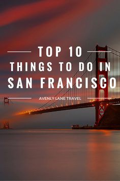 Top 10 Things To Do In San Francisco! Click through to Avenly Lane Travel to read more!