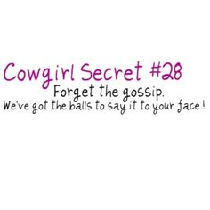 Those cowgirl secrets. Country Girl Problems, Country Girl Life, Country Girl Quotes, Country Girls, Country Sayings, Southern Quotes, Country Music, Farm Sayings, Country Roads