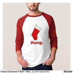 ee13e473 Funny Christmas T-Shirt - Hung. #christmasgames Funny Christmas Shirts, Funny  Christmas