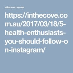 https://inthecove.com.au/2017/03/18/5-health-enthusiasts-you-should-follow-on-instagram/