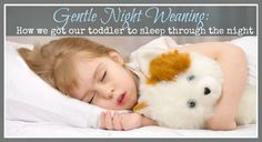 Gentle Night Weaning: How we to get your toddler to sleep through the night