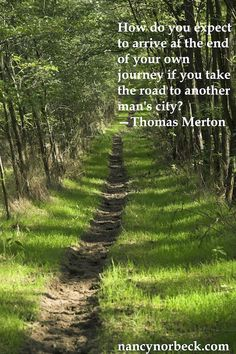 How do you expecct to arrive at the end of your own journey if you take the road to another man's city -Thomas Merton Thomas Merton Quotes, Les Religions, Conflict Resolution, Pathways, Thought Provoking, Great Quotes, Life Lessons, Inspire Me, Meant To Be