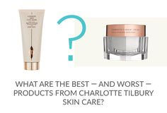 What are the Best — and Worst — Products from Charlotte Tilbury Skin Care?