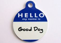 Hello My Name Is... customized Dog ID Tags.